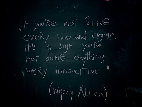 if you are not failing every now and then - woody allen